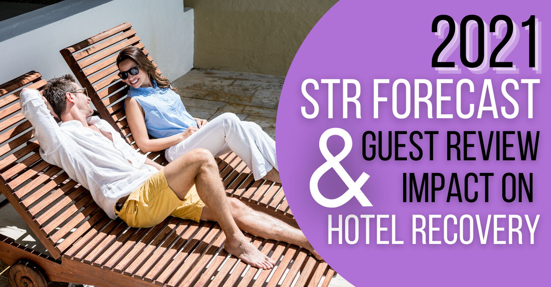 2021 STR FORECAST & GUEST REVIEW IMPACT ON HOTEL RECOVERY